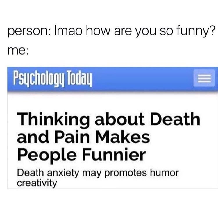 Funny mem ebaout how thinking about death and pain can make you funnier.