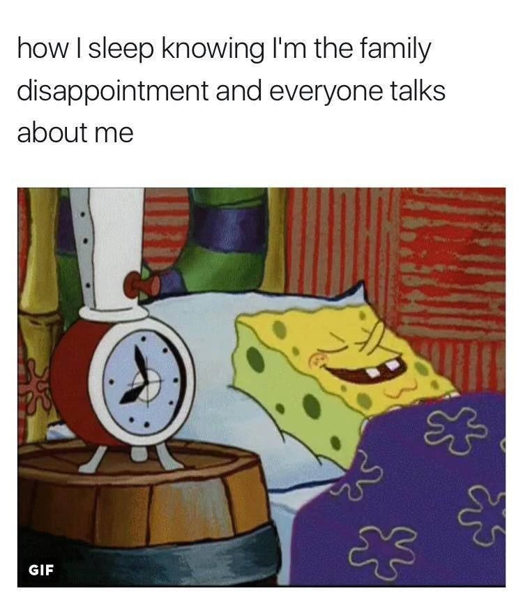 Funny meme about how you sleep knowing you are the family disappointment, spongebob sleeping soundly.