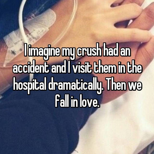 Text - limagine mycrush had an accident and Ivisit themin the hospital dramatically, Then we Fall in love