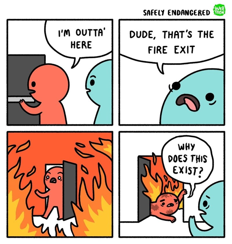 Cartoon - WEB SAFELY ENDANGERED TOON I'M OUTTA DUDE, THAT'S THE HERE FIRE EXIT WHY DOES THIS EXIST? D