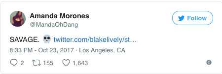 Text - Amanda Morones Follow @MandaOhDang SAVAGE twitter.com/blakelively/st... 8:33 PM - Oct 23, 2017 Los Angeles, CA 1,643 2 t155