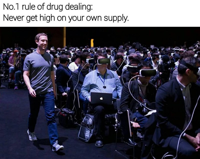 Funny meme about Mark Zuckerberg being a dealer and not getting high on his own supply.