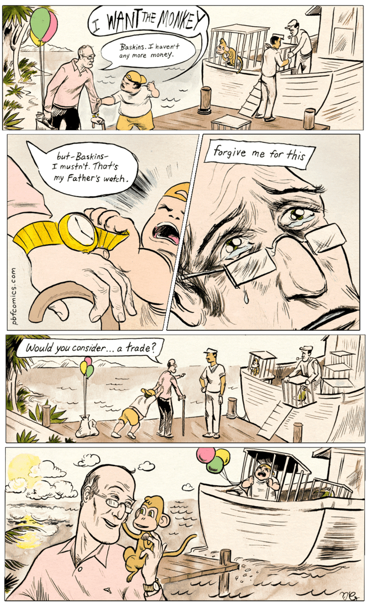 Comics - MANTHE MONKEY Baskins.haven't any more money forgive me for this but-Baskins I mustn't. That's my Father's watch. Would you consider... a frade? le pbfcomics.com