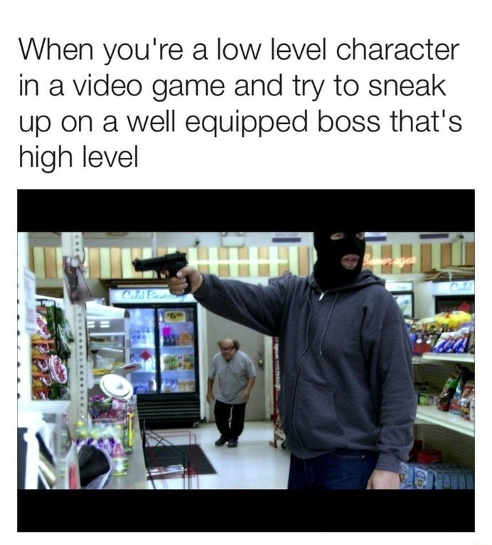 Funny meme about trying to sneak up on a boss in a video game.