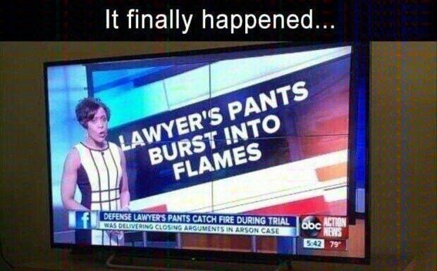 Funny meme about lawyer's pants bursting into flames.