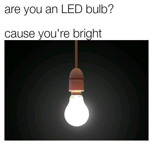 Lighting - are you an LED bulb? cause you're bright