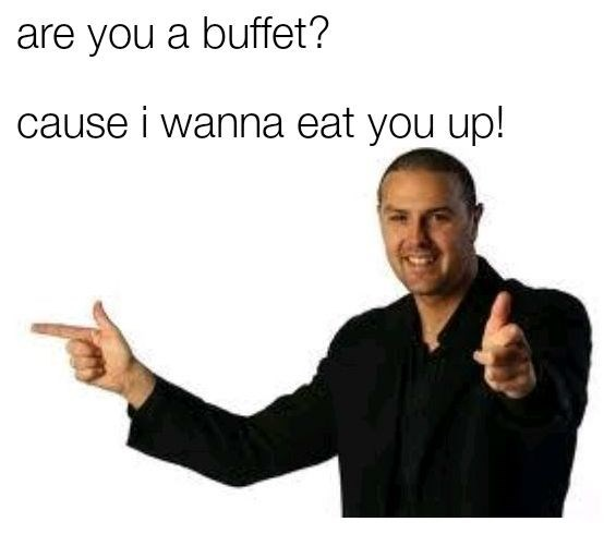 Text - are you a buffet? cause i wanna eat you up!