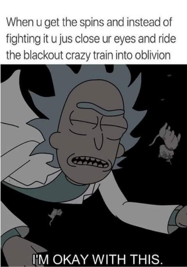 drinking meme about giving in to the hangover with pic of Rick falling in space