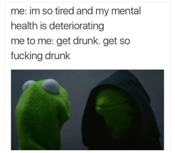 drinking meme about evil Kermit encouraging you to fight depression with alcohol