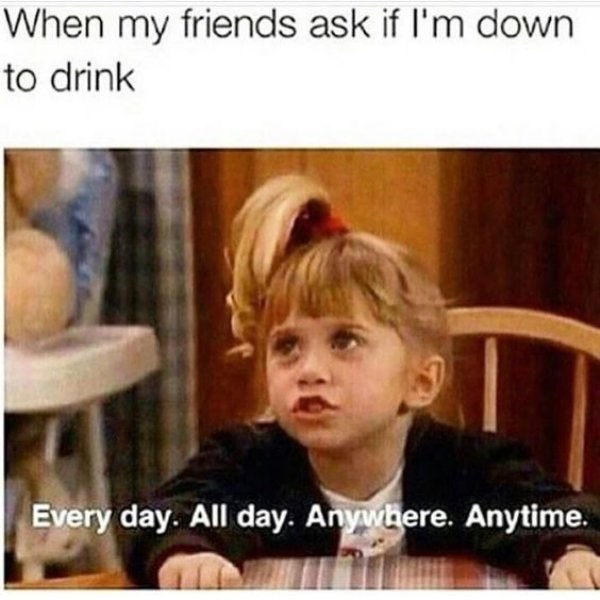 thirsty Thursday meme about always wanting alcohol with pic of Michelle from Full House