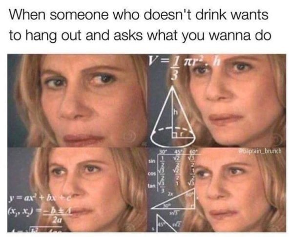 drinking meme about not knowing how to have fun without getting drunk with the math lady meme