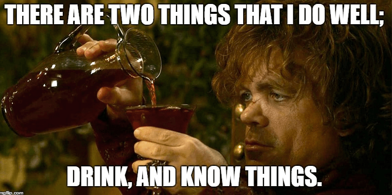 drinking meme with Tyrion from Game of Thrones and the things he does best