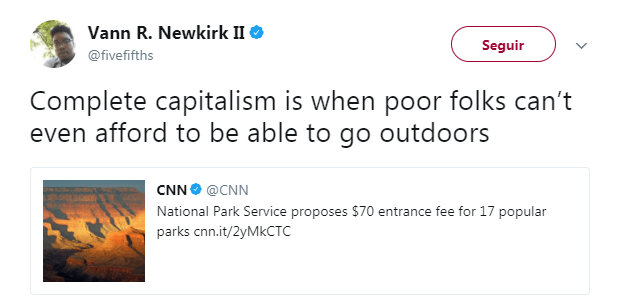 Text - Vann R. Newkirk II Seguir @fivefifths Complete capitalism is when poor folks can't even afford to be able to go outdoors CNN@CNN National Park Service proposes $70 entrance fee for 17 popular parks cnn.it/2yMkCTC
