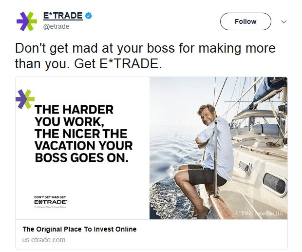 Font - E*TRADE @etrade Follow Don't get mad at your boss for making more than you. Get E*TRADE. THE HARDER YOU WORK THE NICER THE VACATION YOUR BOSS GOES ON. DONT GET MAD GET EXTRADE t E TRADE curties LLC The Original Place To Invest Online us.etrade.com