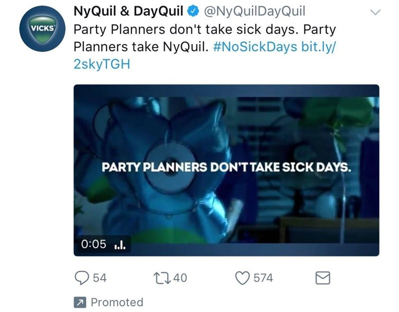 Text - NyQuil & DayQuil @NyQuilDayQuil Party Planners don't take sick days. Party Planners take NyQuil. #NoSickDays bit.ly/ 2skyTGH VICKS PARTY PLANNERS DON'T TAKE SICK DAYS. 0:05 t240 54 574 7 Promoted