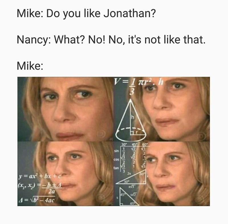 Face - Mike: Do you like Jonathan? Nancy: What? No! No, it's not like that. Mike: V=1 Tr r 30 45 60 2 sin 2 cos tan 2x y=ax+bx+c (x,x.bEA 2a V3 45 S 4=\b-4ac 45 0 R-I23231