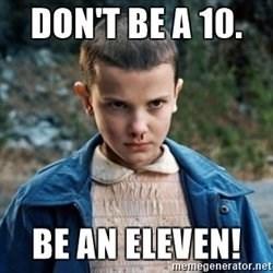 Internet meme - DON'T BE A 10 BE AN ELEVEN! memegenerator.net