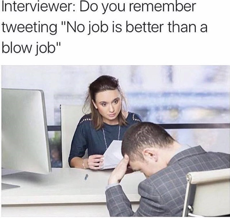 Meme of job interview and woman asks man if he recalls tweeting No job is better than a blow job