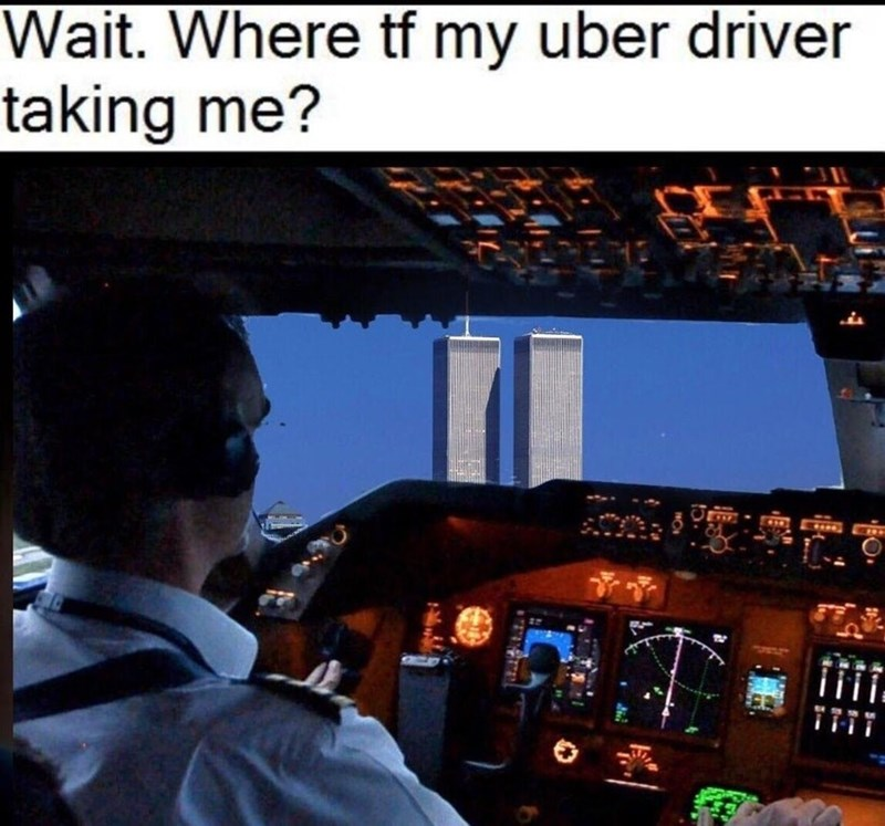 offensive dank meme about where is my uber driving taking me and twin towers off in the distance