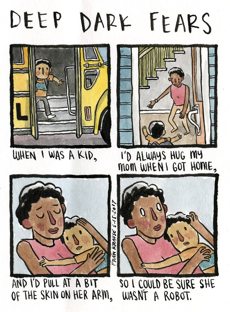Cartoon - DEEP DARK FEARS L WHEN I WAS A KID, I'D ALWAYS HUG my mom WHENI GOT HOME, AND ID PULL AT A BIT OF THE SKIN ON HER ARM, WASNT SO I COULD BE SURE SHE ROBOT