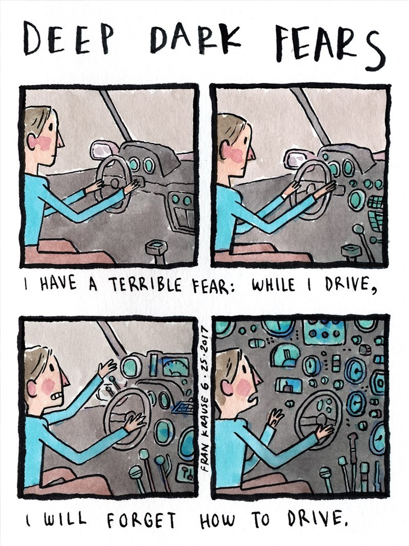Cartoon - DEEP DAPK FEARS I HAVE A TERRIBLE FEAR: WHILE DRIVE, WILL FORGET HOW To ORIVE FRAN KRAUSE 6 Z5.2017