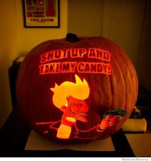 Pumpkin - SHUT UP AND TAKE MY CANDY! WeKnowMemes