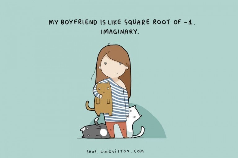 webcomic - Text - MY BOYFRIEND IS LIKE SQUARE ROOT Of 1 IMAGINARY. SHOP, LINGVISTOV.COM