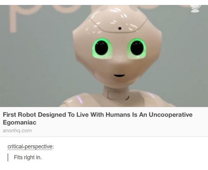 Funny meme about a robot that is designed to live with humans that is uncooperative and an egomaniac