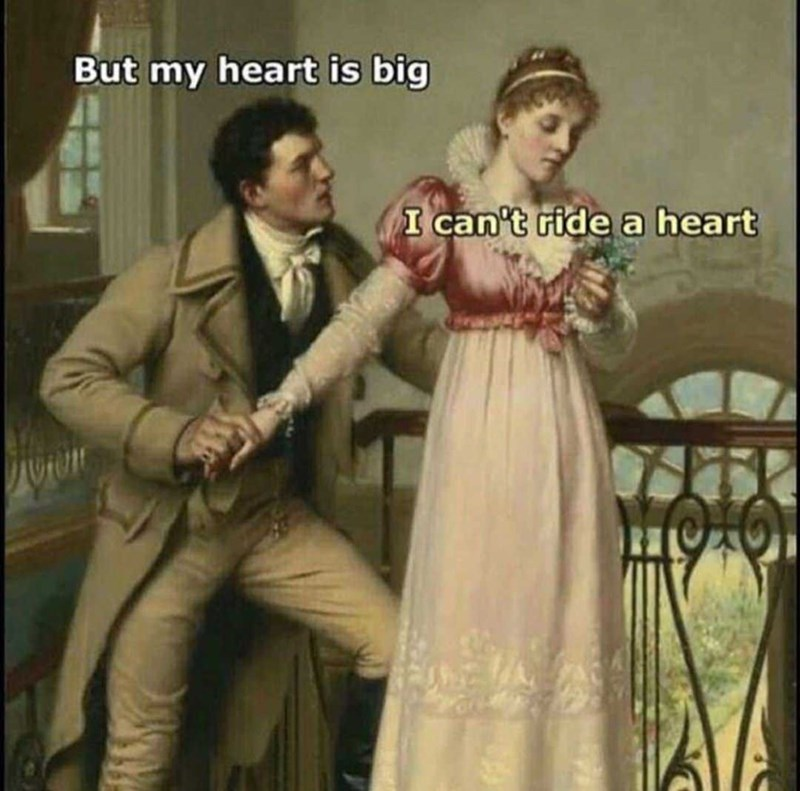 Meme about how having a bit heart is still not something you can ride