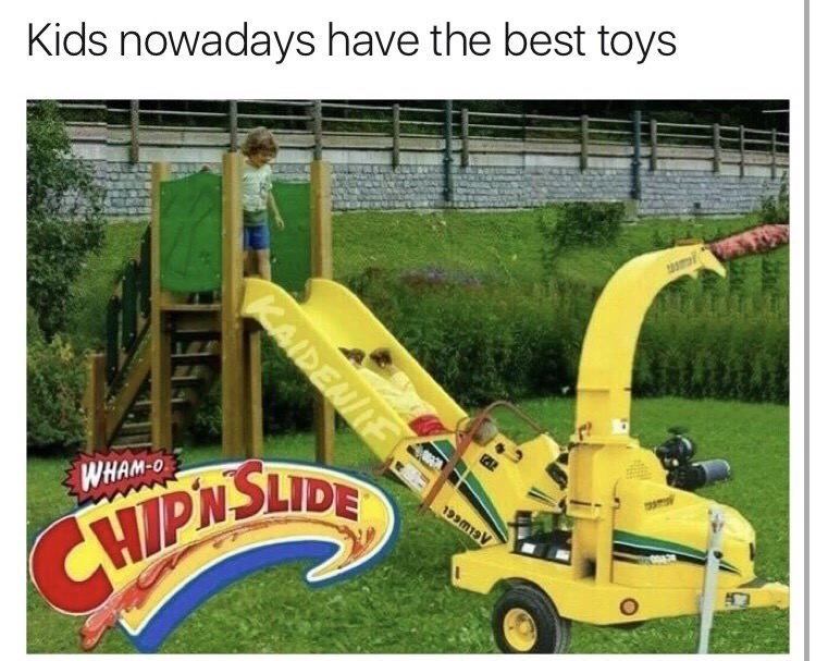 Meme joking that kids have the best toys with a slide that goes into a wood chipper
