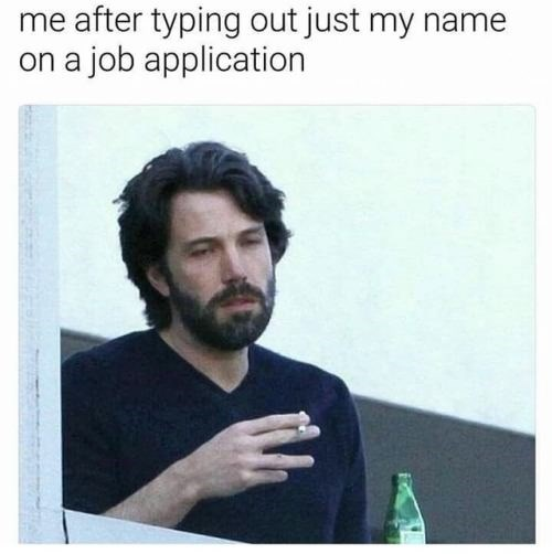 Ben Affleck in meme about feeling so over worked after just typing out a name on job application