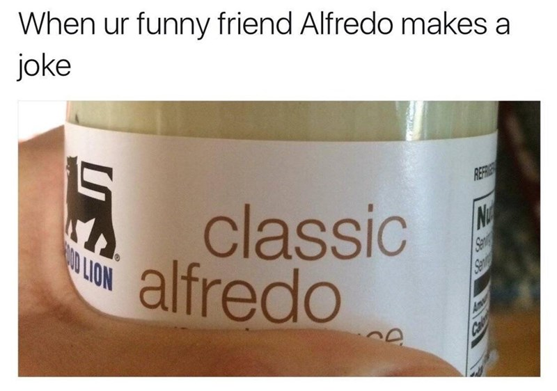 Classic Alfredo meme about when you have a friend who has a classic form of humor