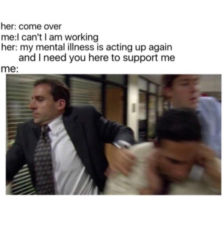 Michael Scott meme about running to help your girl when her mental illness starts acting up again