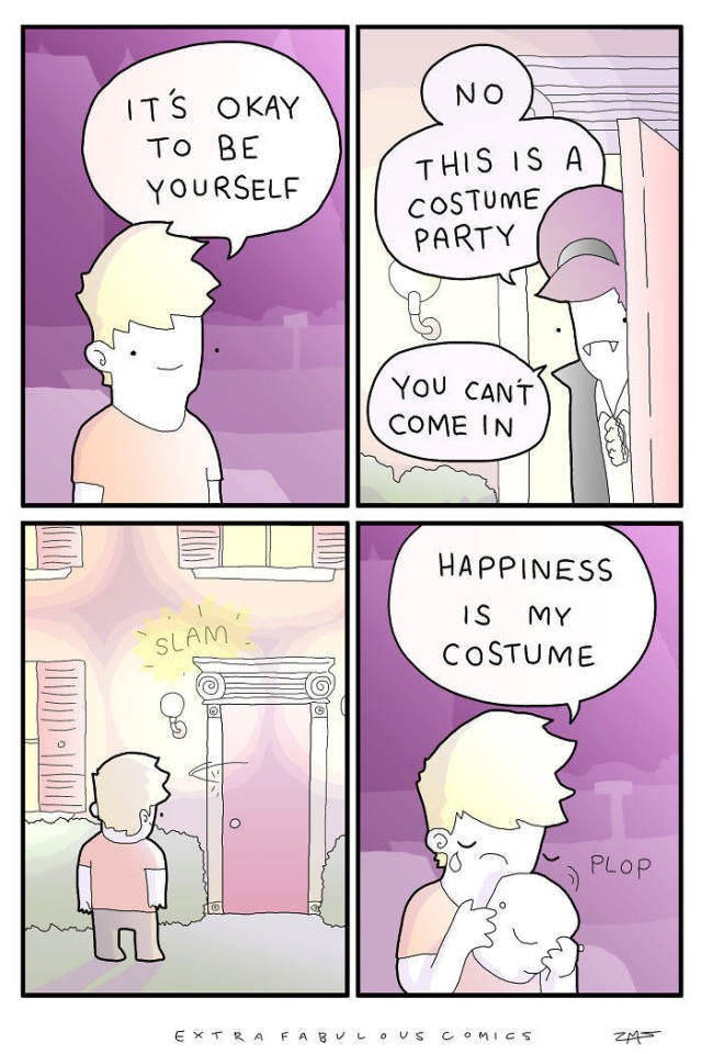 Cartoon - NO ITS OKAY To BE THIS IS A COSTUME PARTY YOURSELF YOU CANT COME IN HAPPINESS IS MY SLAM COSTUME T PLOP E TRA F A B Us comics
