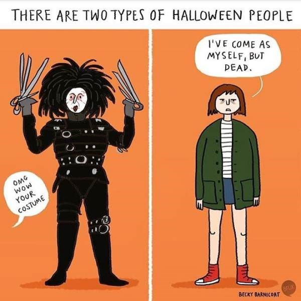 Cartoon - THERE ARE TWO TYPES OF HALLOWEEN PEO I'VE COME AS MYSELF, BUT DEAD OMG wow YOUR COSTUME BECKY BARNICOAT