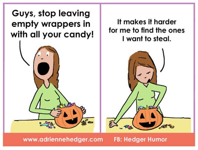 Cartoon - Guys, stop leaving empty wrappers in with all your candy! It makes it harder for me to find the ones I want to steal. www.adriennehedger.com FB: Hedger Humor