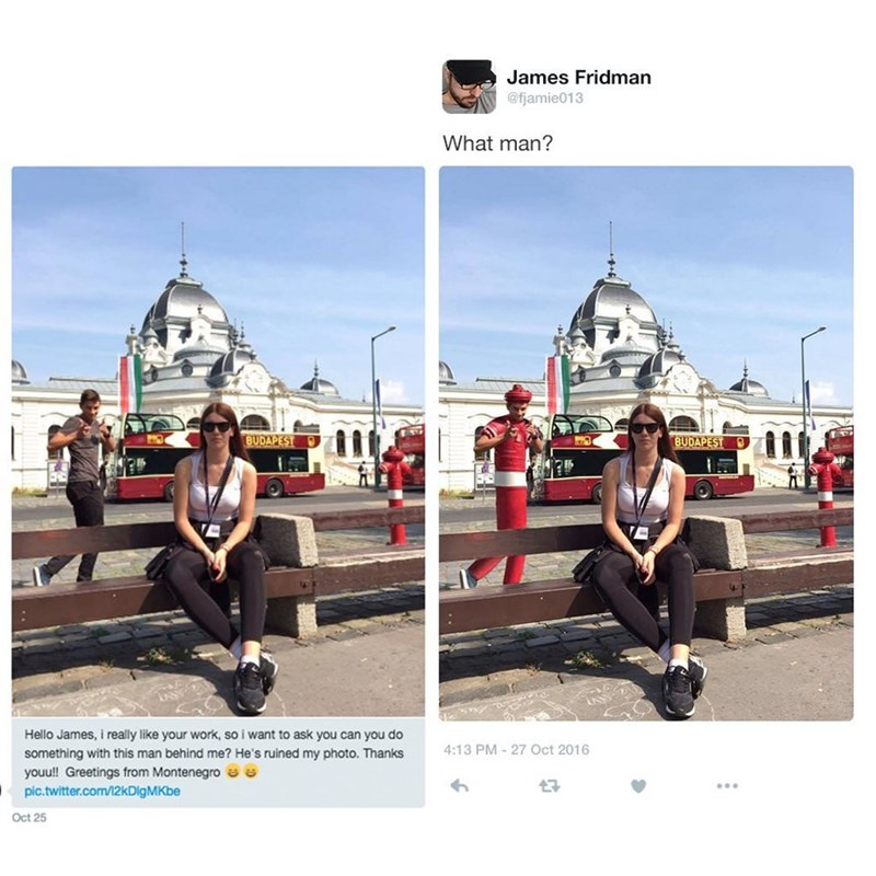 two pictures woman sitting in front of silver temple What man? BUDAPEST BUDAPEST 2 Hello James, i really like your work, so i want to ask you can you do 4:13 PM-27 Oct 2016 something with this man behind me? He's ruined my photo. Thanks youu!! Greetings from Montenegro pic.twitter.com/l2kDigMKbe Oct 25
