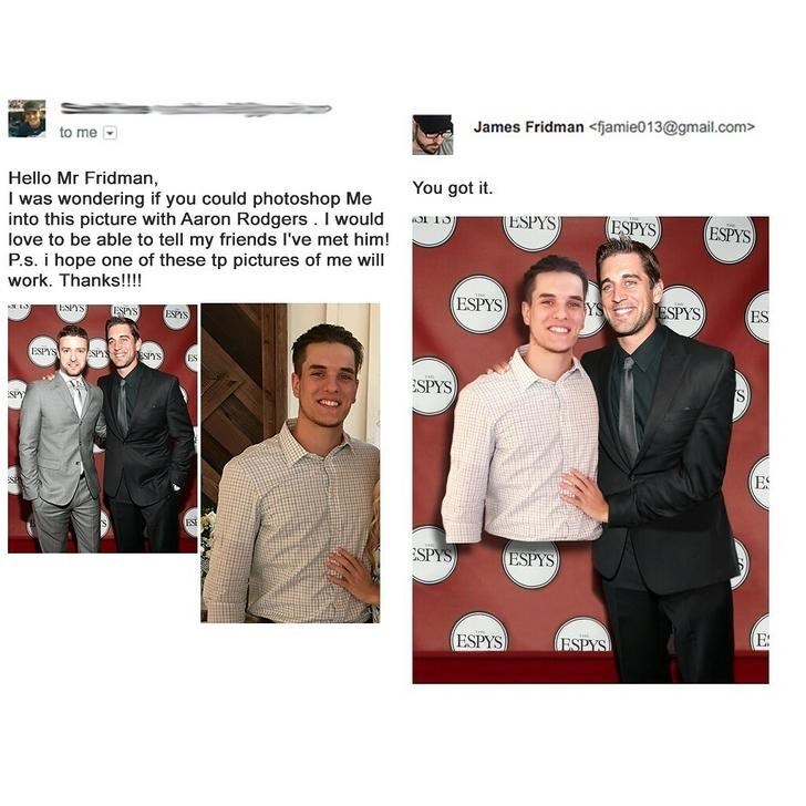Suit - James Fridman<fjamie013@gmail.com> to me Hello Mr Fridman I was wondering if you could photoshop Me into this picture with Aaron Rodgers. I would love to be able to tell my friends I've met him! P.s. i hope one of these tp pictures of me will work. Thanks!!!! You got it. ESPYS ESPYS ESPYS ESPYS YS ESPYS ESPYS ESIS ES ESPS ESIYS EShs sns ES ESPYS SPY ES ESE ESPYS ESPYS Tr E ESPYS ESPYS