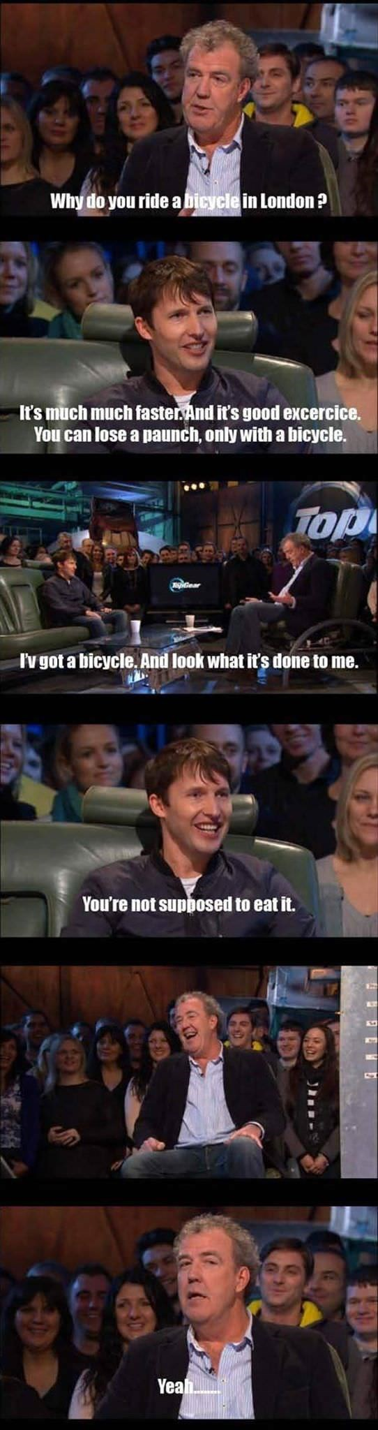Media - Why do you ride abicycle in London ? It's much much faster.And it's good excercice. You can lose a paunch, only with a bicycle. TOp I'vgot a bicycle. And look what it's done to me. You're not supposed to eat it. Yeah