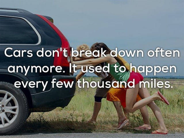 Product - Cars don't break down often anymore. It used to happen every few thousand miles.
