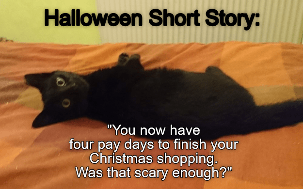 "Black cat - Halloween Short Story: ""You now have four pay days to finish your Christmas shopping. Was that scary enough?"""