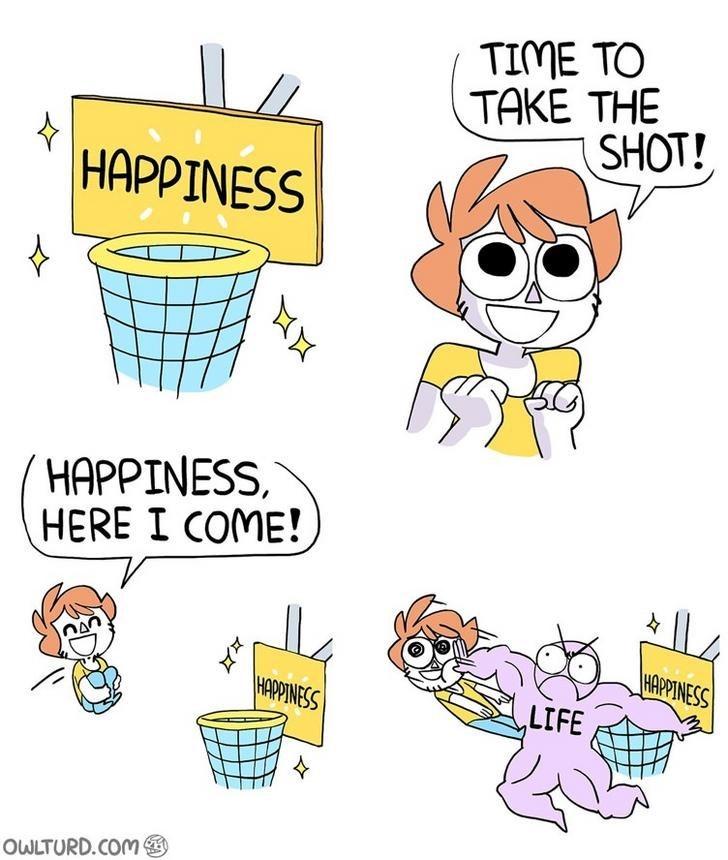 webcomic - Cartoon - TIME TO TAKE THE SHOT! HAPPINESS HAPPINESS HERE I COME! |HAPPINESS HAPINESS LIFE OWLTURD.COM