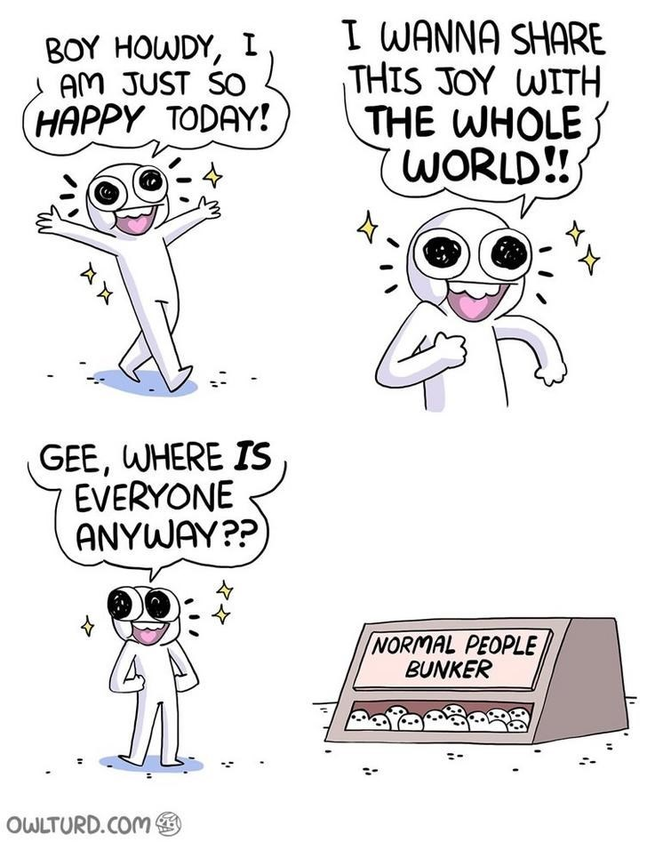 webcomic - Text - I WANNA SHARE THIS JOY WITH THE WHOLE WORLD!! BOY HOWDY, I AM JUST SO (HAPPY TODAY! GEE, WHERE IS EVERYONE ANYWAY??) NORMAL PEOPLE BUNKER ULTURD.COM A X