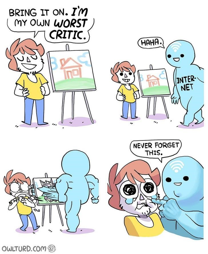 webcomic - Cartoon - BRING IT ON. Im MY OWN WORST CRITIC НАНА) B Ina INTER NET NEVER FORGET THIS OWLTURD.COM