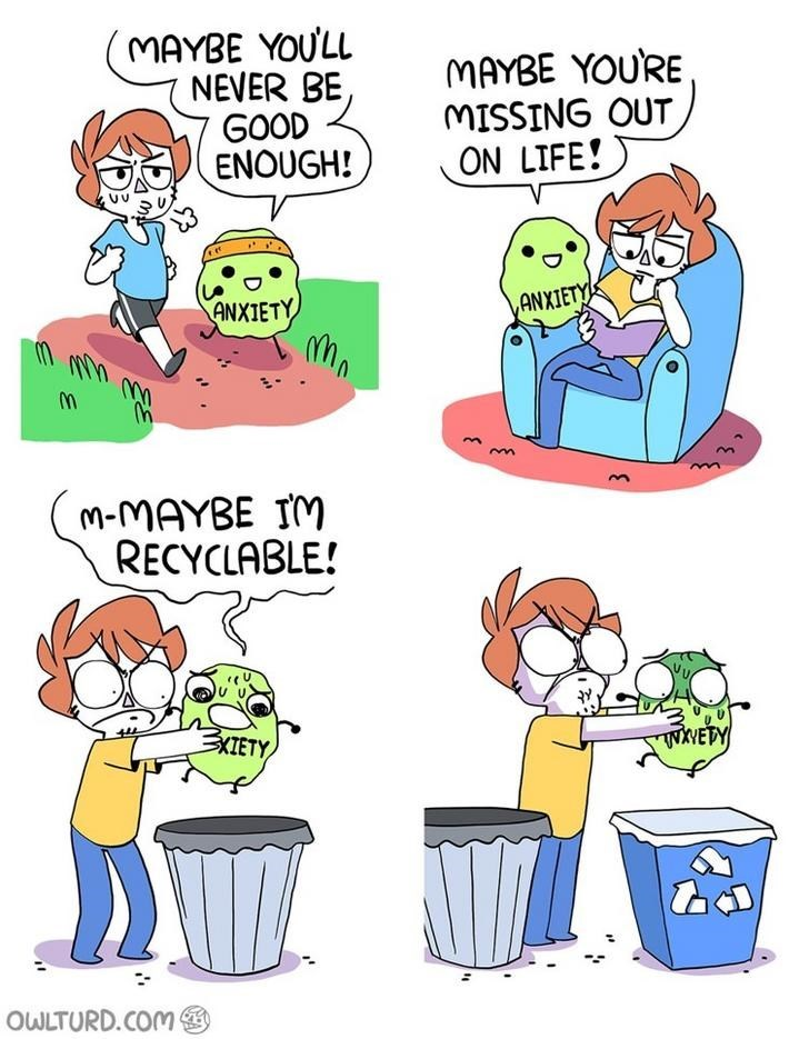 webcomic - Cartoon - MAYBE YOULL NEVER BE GOOD ENOUGH! MAYBE YOURE MISSING OUT ON LIFE! ANXIETY ANXIETY M-MAYBE TM RECYCLABLE! XIETY WXVETY OWLTURD.COM NO