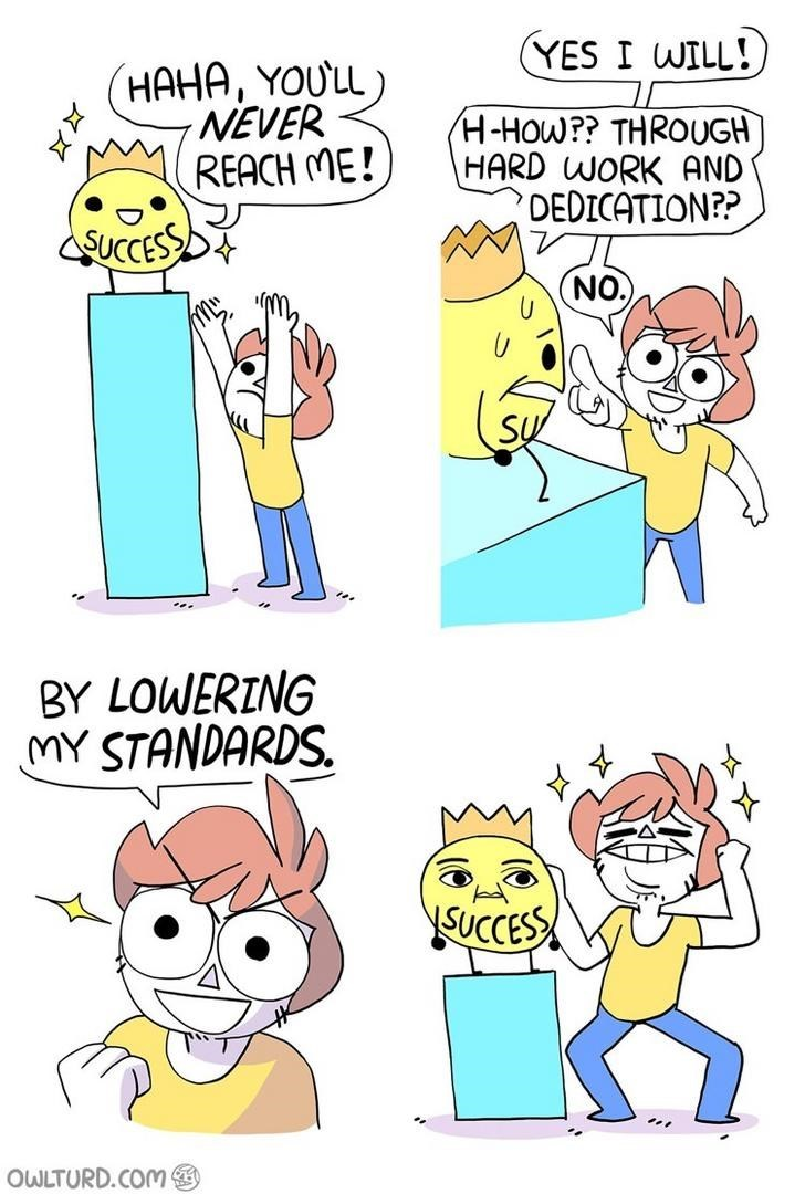 webcomic - Cartoon - YES I WILL! HAHA, YOULL NEVER H-HOW?? THROUGH HARD WORK AND DEDICATION?? REACH ME! SUCCESS CON BY LOWERING MY STANDARDS SUCCES OWLTURD.COM