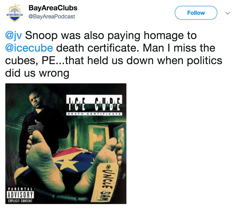 Text - BayAreaClubs Follow BRY RRER PODCRST CLUB @BayAreaPodcast @jv Snoop was also paying homage to @icecube death certificate. Man I miss the cubes, PE...that held us down when politics did us wrong DEATH CERTIFICATE PARENT ADVISORY EIPLICIT CONTENT JNCLE SHA