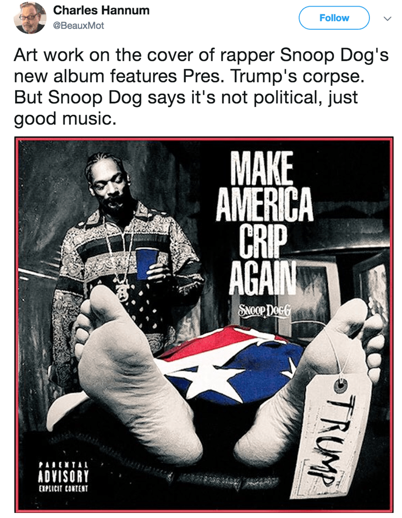 Poster - Charles Hannum Follow @BeauxMot Art work on the cover of rapper Snoop Dog's new album features Pres. Trump's corpse But Snoop Dog says it's not political, just good music. МAKE AMERICA CRIP AGAIN SNOOPDOGG PAIENTAI ADVISORY EPLICIT CONTENT TRUMP