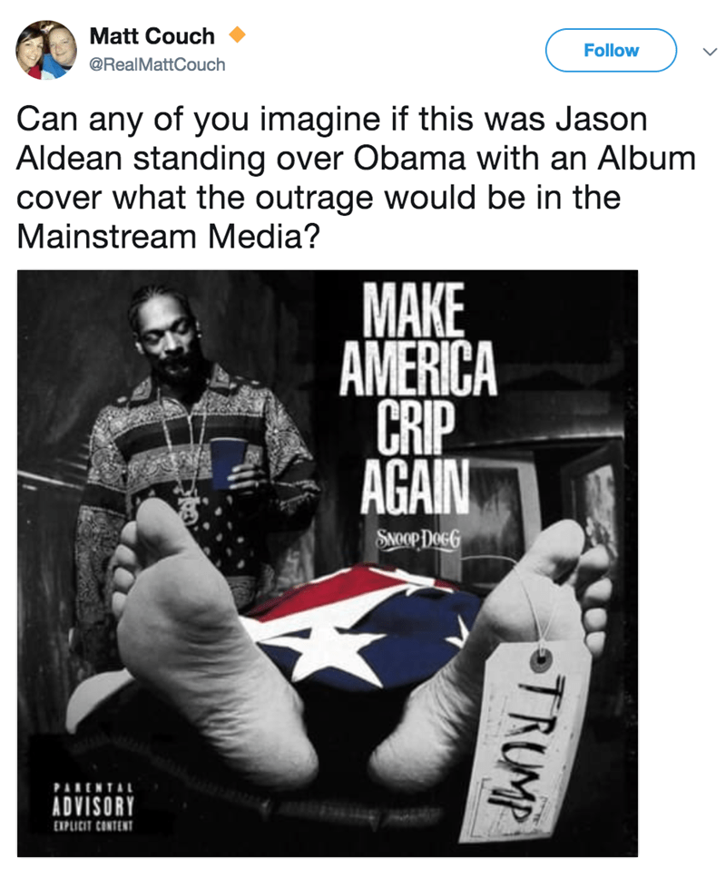 Font - Matt Couch Follow @RealMattCouch Can any of you imagine if this was Jason Aldean standing over Obama with an Album cover what the outrage would be in the Mainstream Media? МAKE AMERICA CRIP AGAIN SNOOP DOGG PARENTAL ADVISORY EXPLICIT CONTENT TRUMP