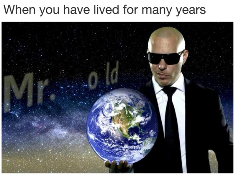 Funny Pitbull meme about being old, Mr Old instead of Mr Worldwide